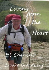 Living from the Heart with Lessons from the Camino de Santiago ebook by Brooke Broadbent