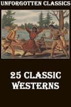 25 CLASSIC WESTERNS MEGAPACK ebook by Owen Wister, ZANE GREY, Clarence E. Mulford,...