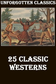 25 CLASSIC WESTERNS MEGAPACK ebook by Owen Wister, ZANE GREY, Clarence E. Mulford, JAMES OLIVER CURWOOD