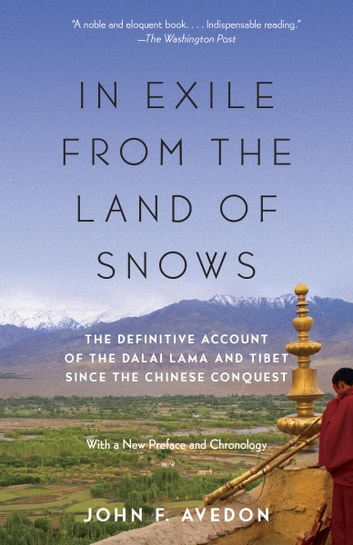In Exile from the Land of Snows - The Definitive Account of the Dalai Lama and Tibet Since the Chinese Conquest ebook by John Avedon