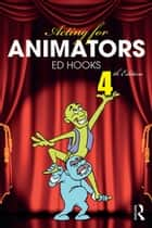 Acting for Animators - 4th Edition ebook by Ed Hooks