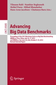 Advancing Big Data Benchmarks - Proceedings of the 2013 Workshop Series on Big Data Benchmarking, WBDB.cn, Xi'an, China, July16-17, 2013 and WBDB.us, San José, CA, USA, October 9-10, 2013, Revised Selected Papers ebook by Tilmann Rabl,Nambiar Raghunath,Meikel Poess,Milind Bhandarkar,Hans-Arno Jacobsen,Chaitanya Baru