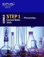 USMLE Step 1 Lecture Notes 2016: Pharmacology ebook by Kaplan