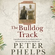 The Bulldog Track - A grandson's story of an ordinary man's war and survival on the other Kokoda trail Hörbuch by Peter Phelps