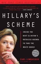 Hillary's Scheme - Inside the Next Clinton's Ruthless Agenda to Take the White House ebook by Carl Limbacher, NewsMax