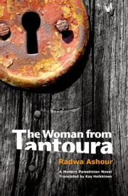 The Woman from Tantoura - A Palestinian Novel ebook by Radwa Ashour,Kay Heikkinen