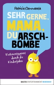 Sehr gerne, Mama, du Arschbombe - Tiefenentspannt durch die Kinderjahre ebook by Kobo.Web.Store.Products.Fields.ContributorFieldViewModel