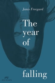 The Year of Falling - A Mākaro Press publication ebook by Janis Freegard