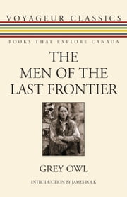 The Men of the Last Frontier ebook by Grey Owl,James Polk