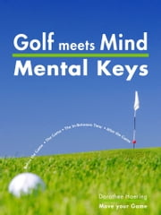 Golf meets Mind: Mental Keys to Peak Performance ebook by Dorothee Haering
