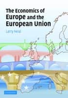 The Economics of Europe and the European Union ebook by Larry Neal