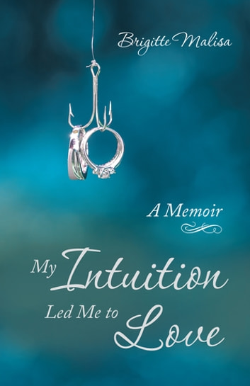 My Intuition Led Me to Love - A Memoir ebook by Brigitte Malisa