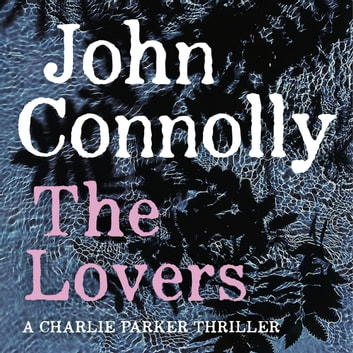 The Lovers - A Charlie Parker Thriller: 8 audiobook by John Connolly