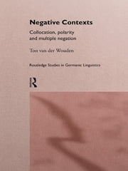 Negative Contexts - Collocation, Polarity and Multiple Negation ebook by Ton van der Wouden