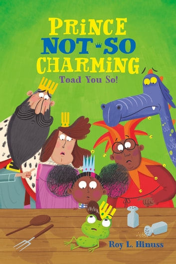Prince Not-So Charming: Toad You So! eBook by Roy L. Hinuss