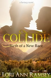 Collide: Birth of a New Race ebook by Lori Ann Ramsey