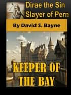 Dirae the Sin Slayer of Pern: Keeper of the Bay ebook by David S. Bayne