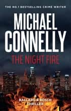 The Night Fire - A Ballard and Bosch Thriller ebook by