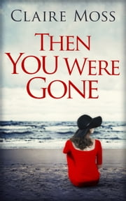 Then You Were Gone ebook by Claire Moss