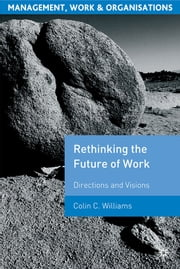 Re-Thinking the Future of Work - Directions and Visions ebook by Colin C. Williams