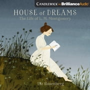 House of Dreams: The Life of L.M. Montgomery audiobook by Liz Rosenberg