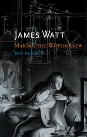 James Watt - Making the World Anew ebook by Ben Russell