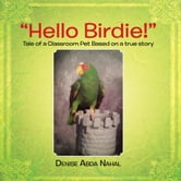 """Hello Birdie!"" - Tale of a Classroom Pet Based on a true story ebook by Denise Abda Nahal"