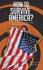 How to Survive America? - (A Guide for Immigrants and Everyone Else Who Wants to Live in America) ebook by Steven Fazekas