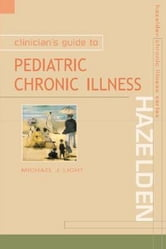 Clinician's Guide to Pediatric Chronic Illness ebook by Light, Michael