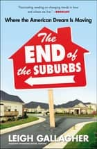 The End of the Suburbs ebook by Leigh Gallagher