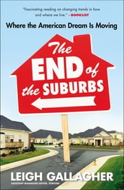 The End of the Suburbs - Where the American Dream Is Moving ebook by Leigh Gallagher