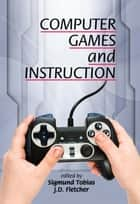 Computer Games and Instruction ebook by J. D. Fletcher, Sigmund Tobias