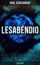 Lesabéndio: Dystopie-Roman - Utopische Science-Fiction ebook by Paul Scheerbart