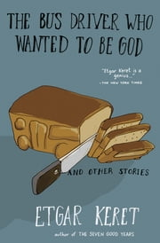 The Bus Driver Who Wanted to Be God & Other Stories ebook by Etgar Keret