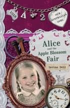 Our Australian Girl - Alice And The Apple Blossom Fair (Book 2) ebook by Davina Bell