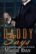 Daddy Says ebook by Maggie Ryan