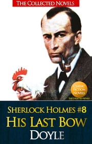 His Last Bow - (Sherlock Holmes #8) ebook by Sir Arthur Conan Doyle
