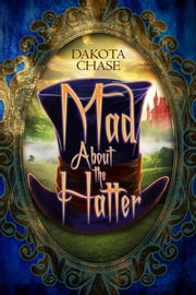 Mad About the Hatter ebook by Dakota Chase