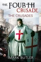 The Fourth Crusade ebook by Mark Butler
