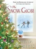 The Snow Globe ebook by Sheila Roberts