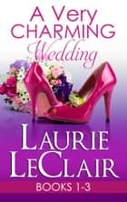 A Very Charming Wedding Boxed Set ebook by Laurie LeClair