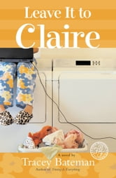 Leave It to Claire ebook by Tracey Bateman
