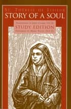 Story of a Soul The Autobiography of St. Thérèse of Lisieux Study Edition ebook by Marc Foley, OCD, John Clarke,...