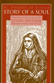 Story of a Soul The Autobiography of St. Thérèse of Lisieux Study Edition ebook by Marc Foley, O.C.D.,John Clarke, O.C.D