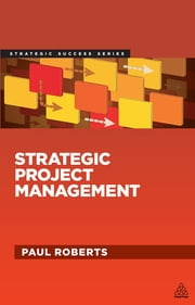 Strategic Project Management - Creating the Conditions for Success ebook by Paul Roberts