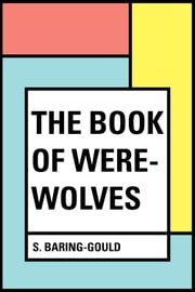 The Book of Were-Wolves ebook by S. Baring-Gould