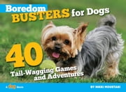 Boredom Busters for Dogs - 40 Tail-Wagging Games and Adventures ebook by Nikki  Moustaki