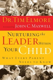 Nurturing the Leader Within Your Child - What Every Parent Needs to Know ebook by John C. Maxwell