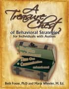 A Treasure Chest of Behavioral Strategies for Individuals with Autism ebook by Beth Fouse, Maria Wheeler