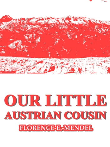 Our Little Austrian Cousin ebook by Florence E. Mendel